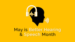 Happy Better Hearing and Speech Month!
