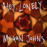 Megan Johns Official Website Hey, Lonely Cover