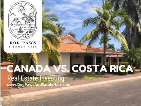 Buying in Costa Rica vs. Canada -Two Types Of Real Estate Investing.