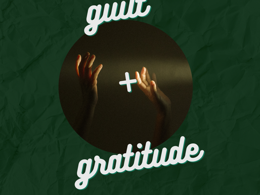 Guilt and Gratitude