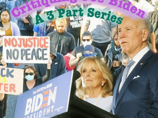 Critiquing Joe Biden: A Three-Part Series