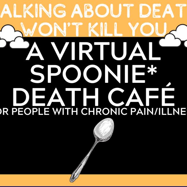 A Virtual SPOONIE* Death Café (1)
