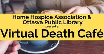 Death Cafe Ottawa Public Library Home Hospice Association