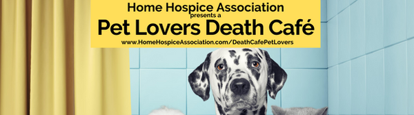 Pet Lovers Death Cafe Home Hospice Association