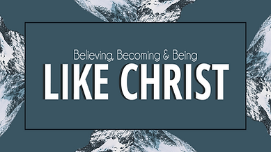 Believing, Becoming & Being Like Christ