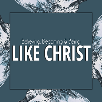 Believing, Becoming and Being Like Christ
