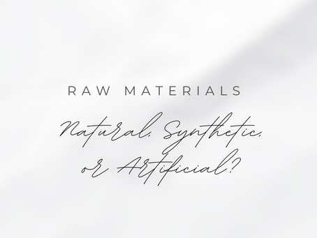 Raw Materials: Natural, Synthetic, and Artificial