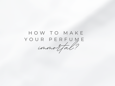 How to make your perfume immortal?