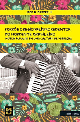 Forró e o regionalismo redentor do nordeste brasil