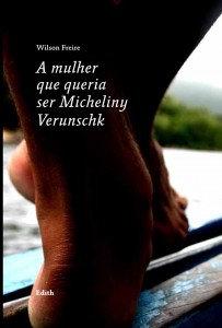 A Mulher Que Queria Ser Micheliny Verunschk