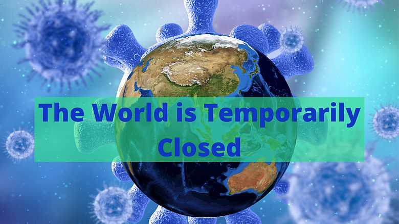 THE WORLD IS TEMPORALY CLOSED.png