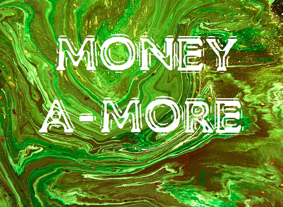 Bright Green, Olive Green, Brown, And Metallic Gold Swirled Marbling With Bold All-Caps White Letters That Spell MONEY A-MORE Relationship Break-Up Self Improvement Lifestyle Advice Blog Fabsolutely Co