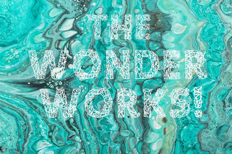 Turquoise, Black, And White Paint Swirled Into Marbling With The Words The Wonder Works! In All Capital Crystalline Wireframe White Letters Relationship Break-Up Self Improvement Lifestyle Advice Blog Fabsolutely Co