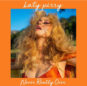 """Katy Perry """"Never Really Over"""""""