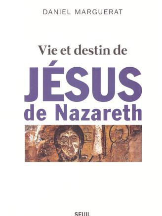 Vie et destin de Jésus de Nazareth, DanielMarguerat,SEUIL,2019