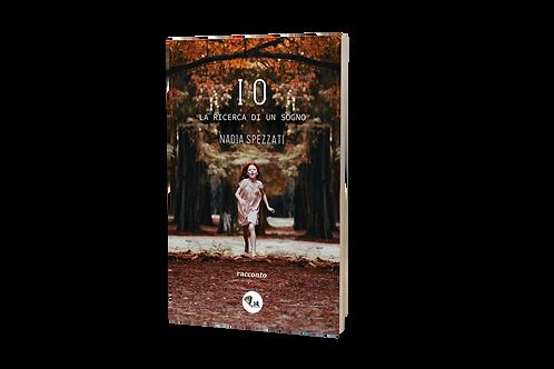 IO - la ricerca di un sogno - Nadia Spezzati
