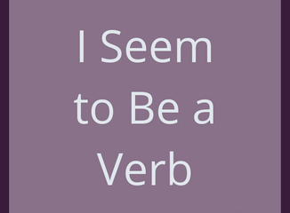 I Seem to Be a Verb
