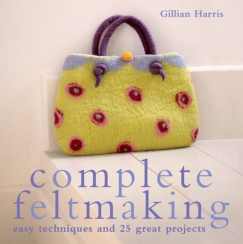 Complete Feltmaking (Signed Copy) by Gillian Harris