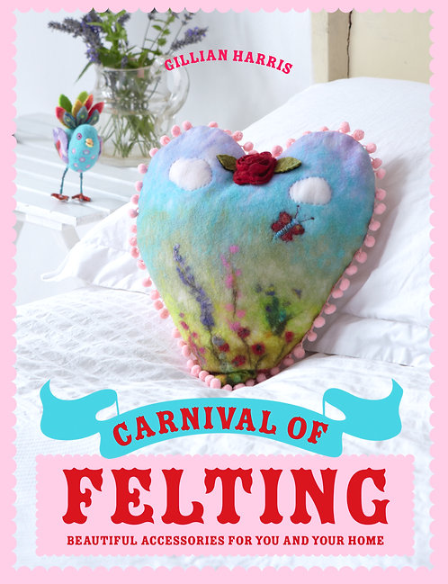 Carnival of Felting (Signed Copy) by Gillian Harris