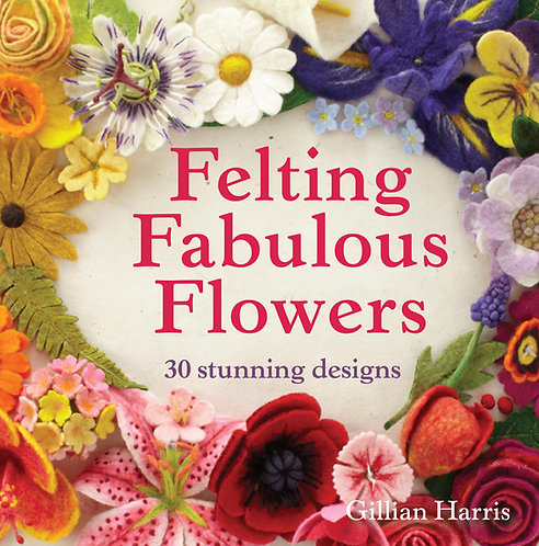 Felting Fabulous Flowers (Signed Copy) by Gillian