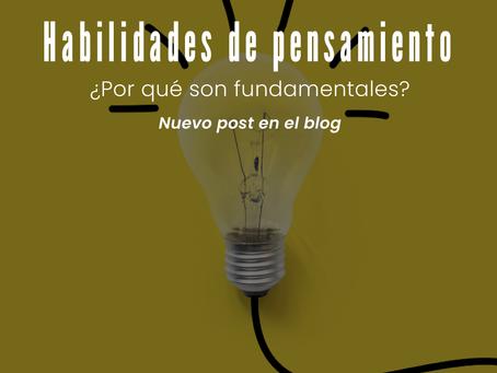 Habilidades de pensamiento ¿Por qué son fundamentales?