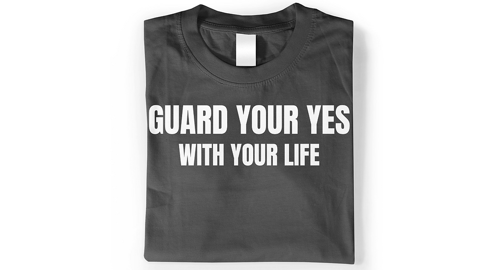 Guard Your Yes With Your Life