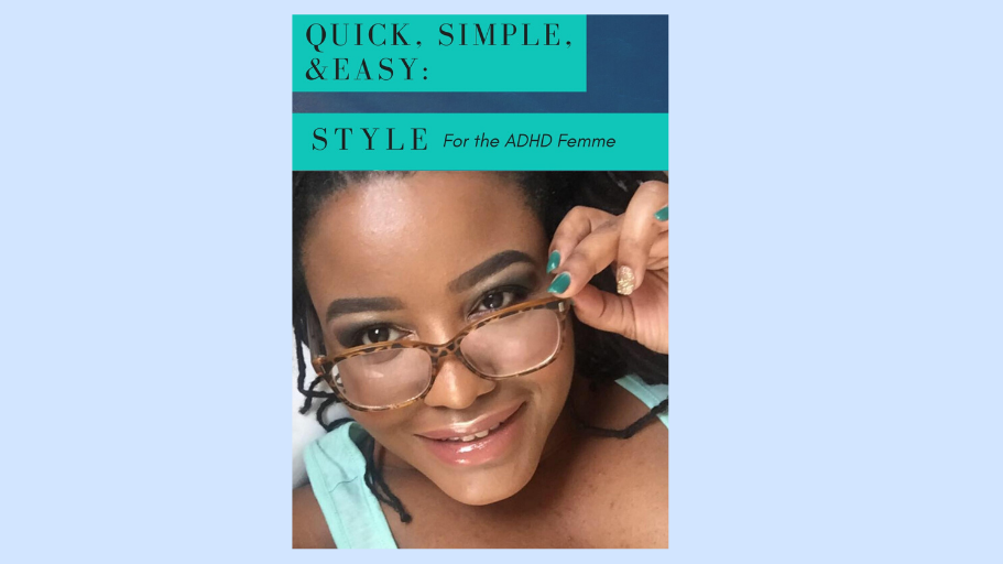 Quick Simple and Easy Style for the ADHD Femme