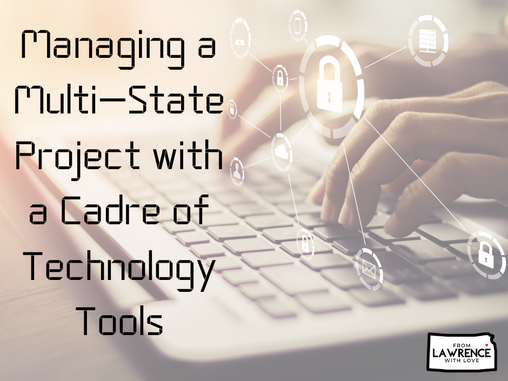 Managing a Multi-State Project with a Cadre of Technology Tools