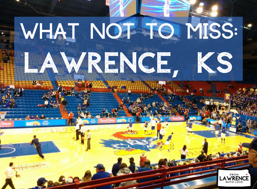 What Not to Miss: Lawrence, Kansas