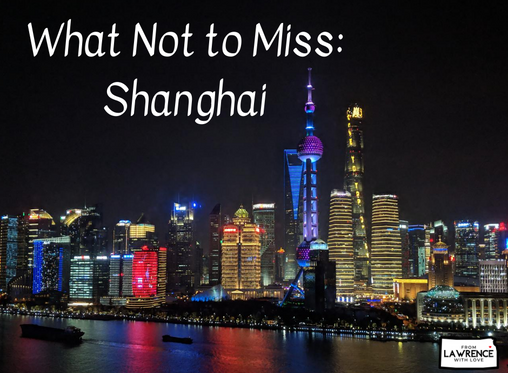 What Not to Miss: Shanghai