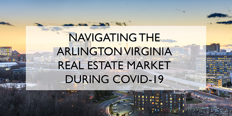 Navigating The Arlington Virginia Real Estate Market During COVID-19