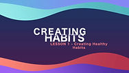 Lesson 4 - Creating Habits - Creating He