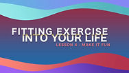 Lesson 35 - Fitting Exercise Into Your L