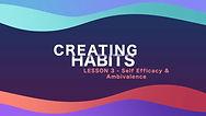 Lesson 6 - Creating Habits - Self Effica