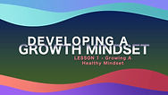 Lesson 7 - Developing A Growth Mindset -