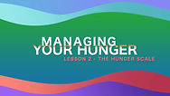 Lesson 28 - Managing Your Hunger - The H
