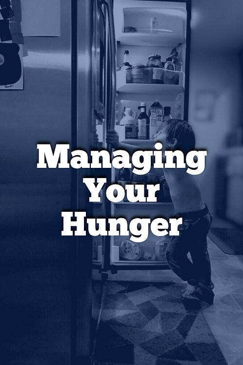Week 7 - Managing Your Hunger