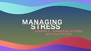 Lesson 41 - Managing Stress With Nutriti
