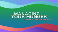 Lesson 30 - Managing Your Hunger - Food