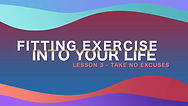Lesson 34 - Fitting Exercise Into Your L