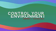 Lesson 12 - Control Your Environment - I