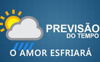 """Previsão do tempo: """"o amor esfriará"""""""