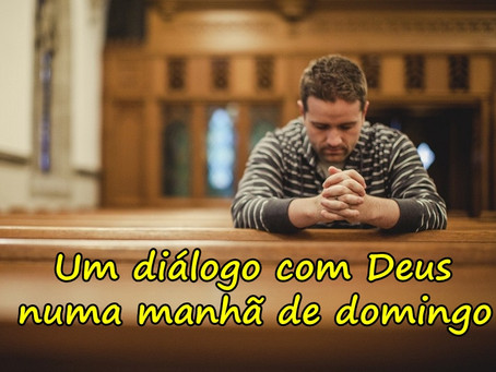Um diálogo com Deus numa manhã de domingo