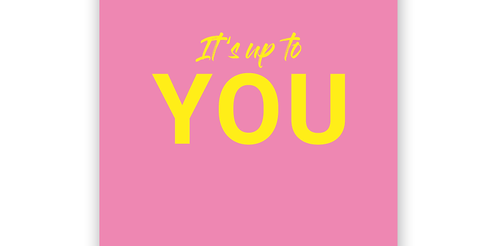 Poster - It's up to you