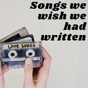 Songs we wish we had written
