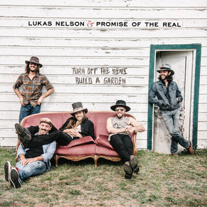 Lukas Nelson and Promise of the Real - Turn off the News (Build a Garden) [Album Review]