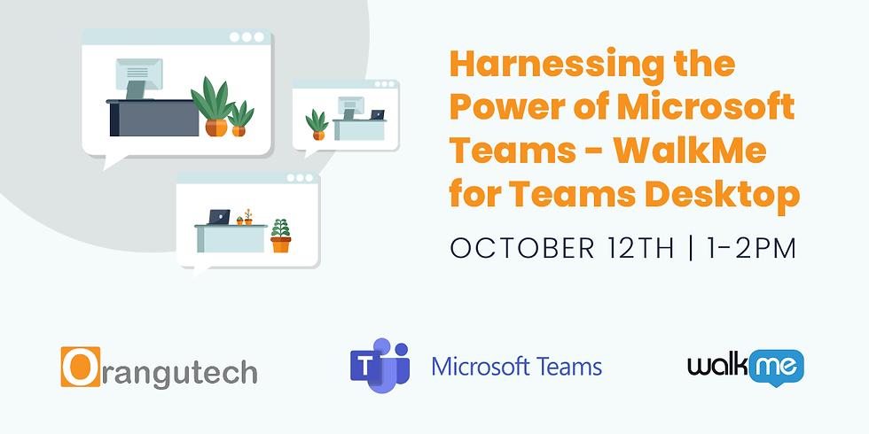 Harnessing the Power of Microsoft Teams - WalkMe for Teams Desktop