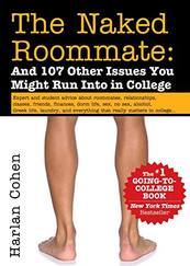 The Naked Roommate: And 107 Other Issues You Might Run Into in College (An Essential Survival Guide and Graduation Gift for First-Year College Students)