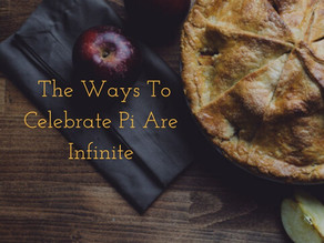 The Ways to Celebrate Pi Day are Infinite!