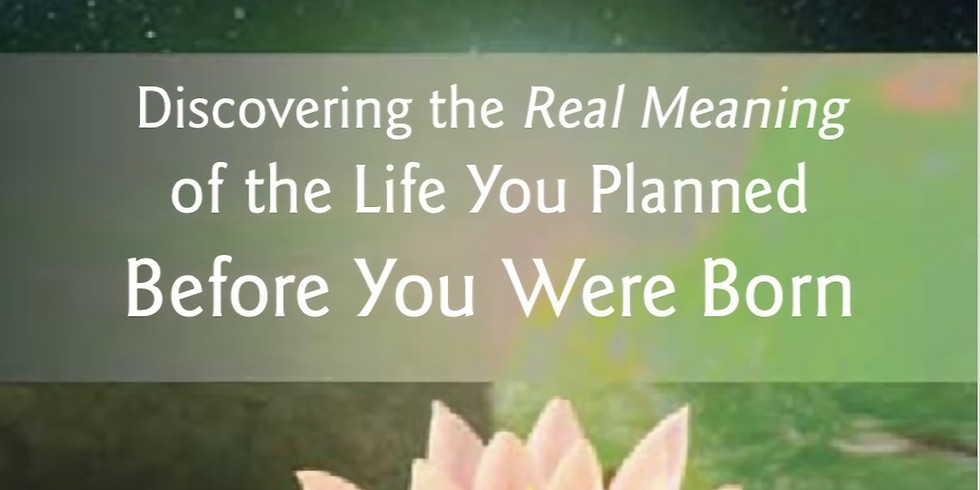 Awakening to Your Life Purpose, Discovering Your Life Plan Regression Workshop